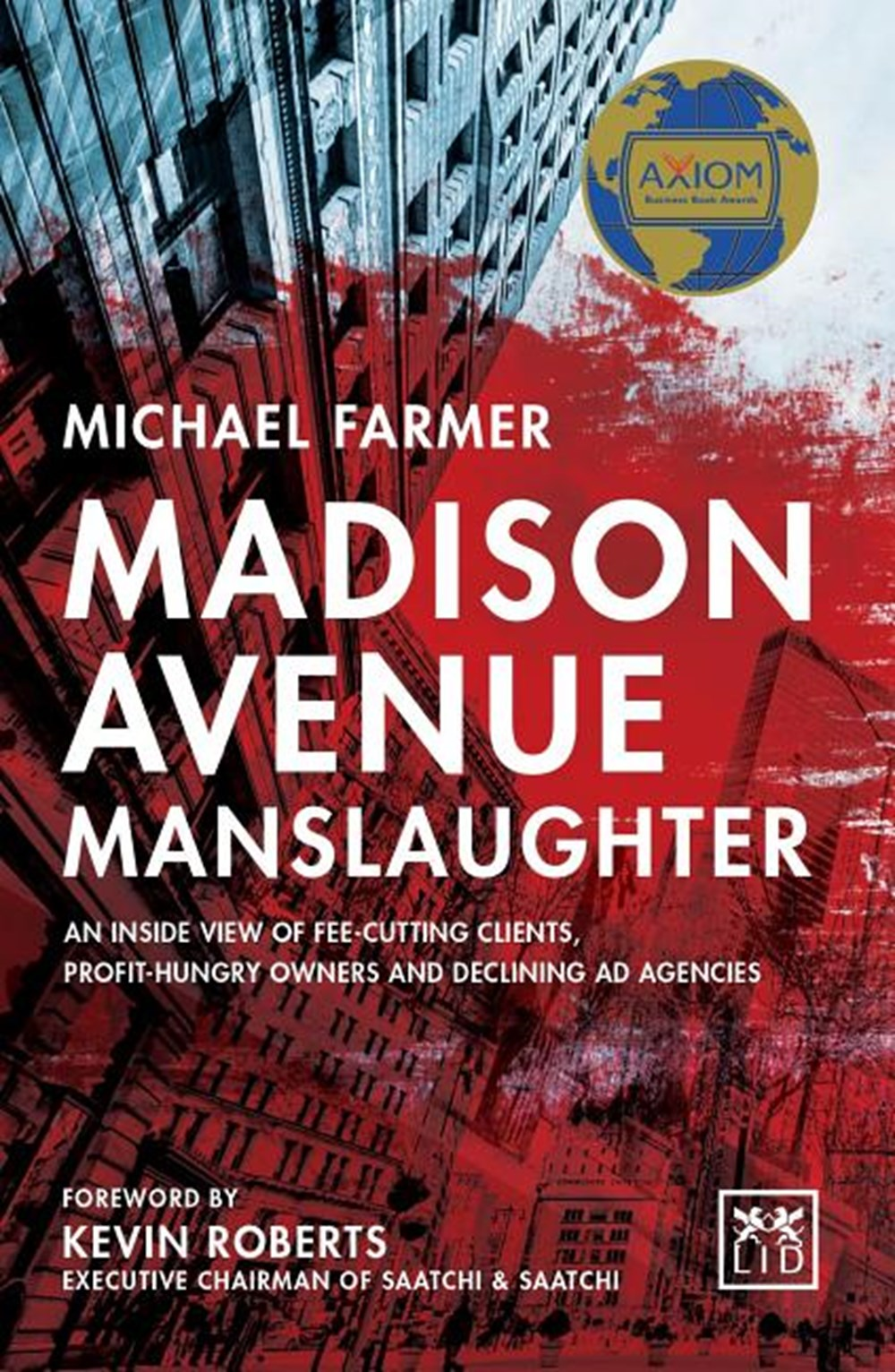 Madison Avenue Manslaughter An Inside View of Fee-Cutting Clients, Profit-Hungry Owners and Declinin