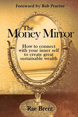 The Money Mirror: How to Connect with Your Inner Self to Create Great Sustainable Wealth