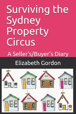 Surviving the Sydney Property Circus: A Seller's/Buyer's Diary