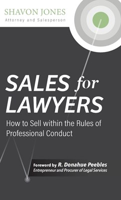 Sales for Lawyers: How to Sell within the Rules of Professional Conduct