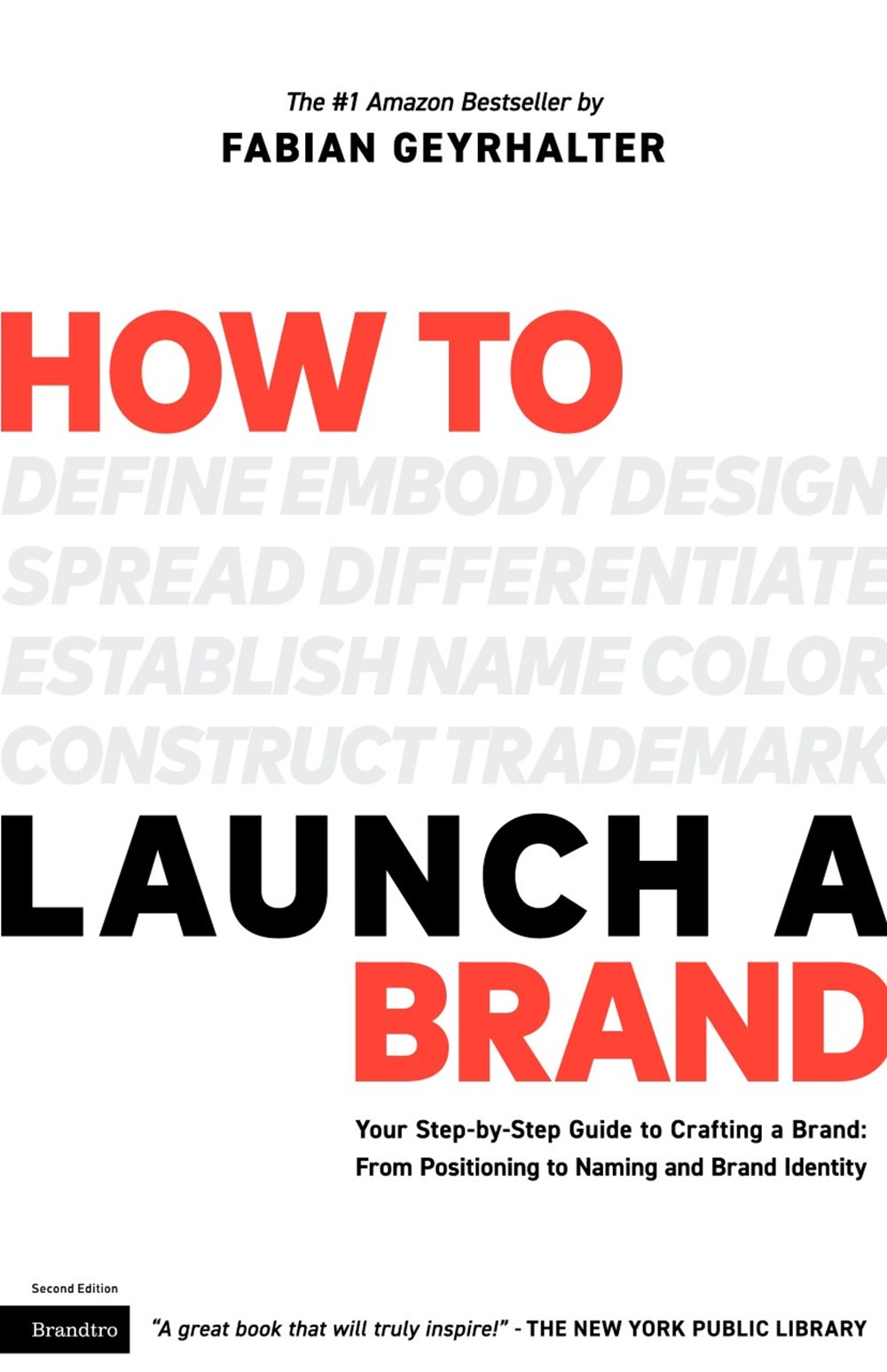 How to Launch a Brand (2nd Edition) Your Step-by-Step Guide to Crafting a Brand: From Positioning to