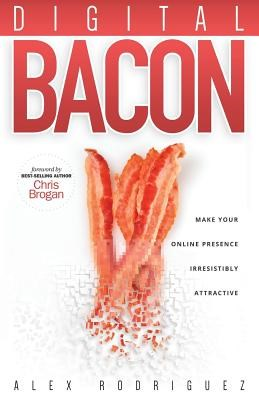 Digital Bacon: Make Your Online Presence Irresistibly Attractive