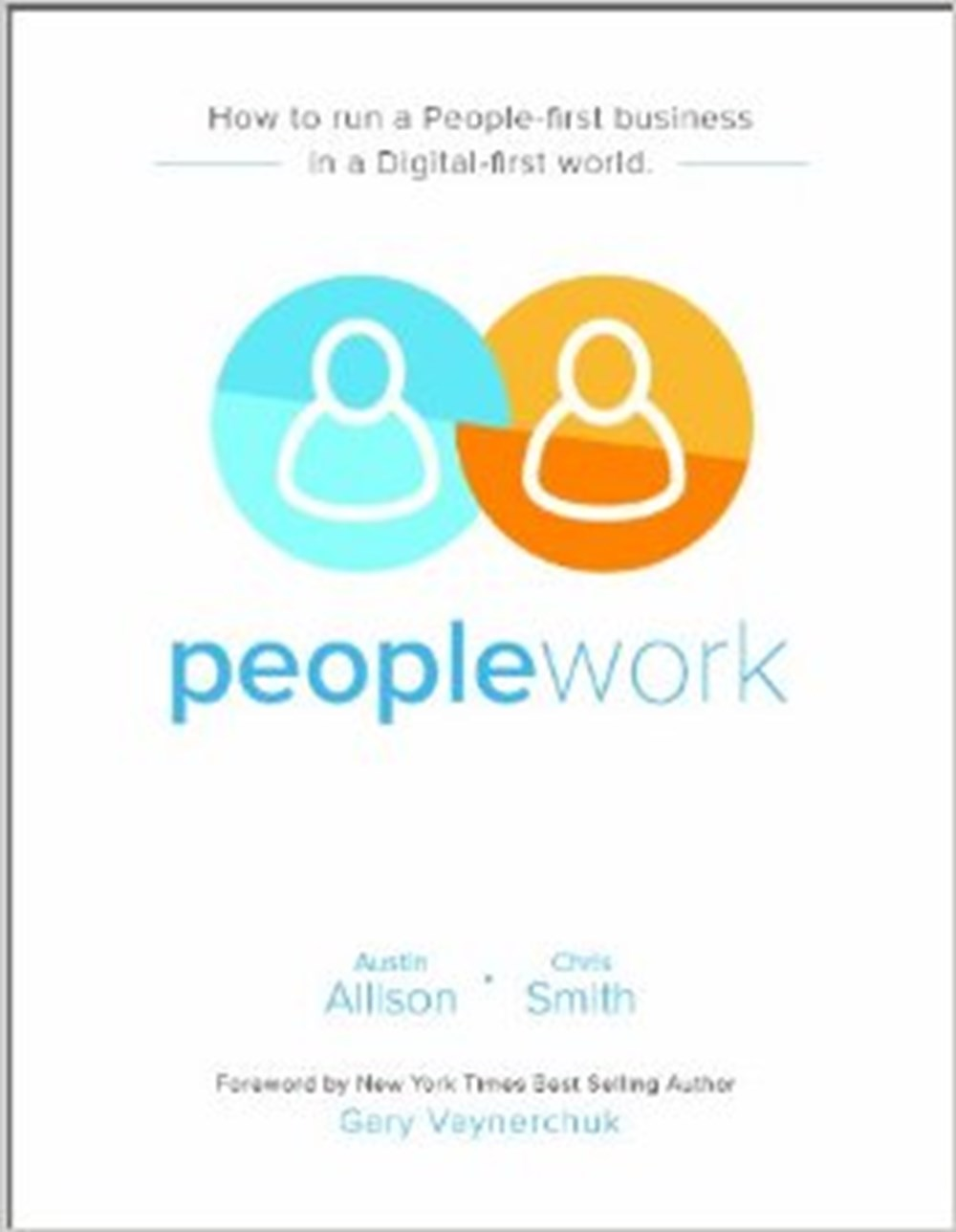Peoplework How to Run a People-first Business in a Digital-first World
