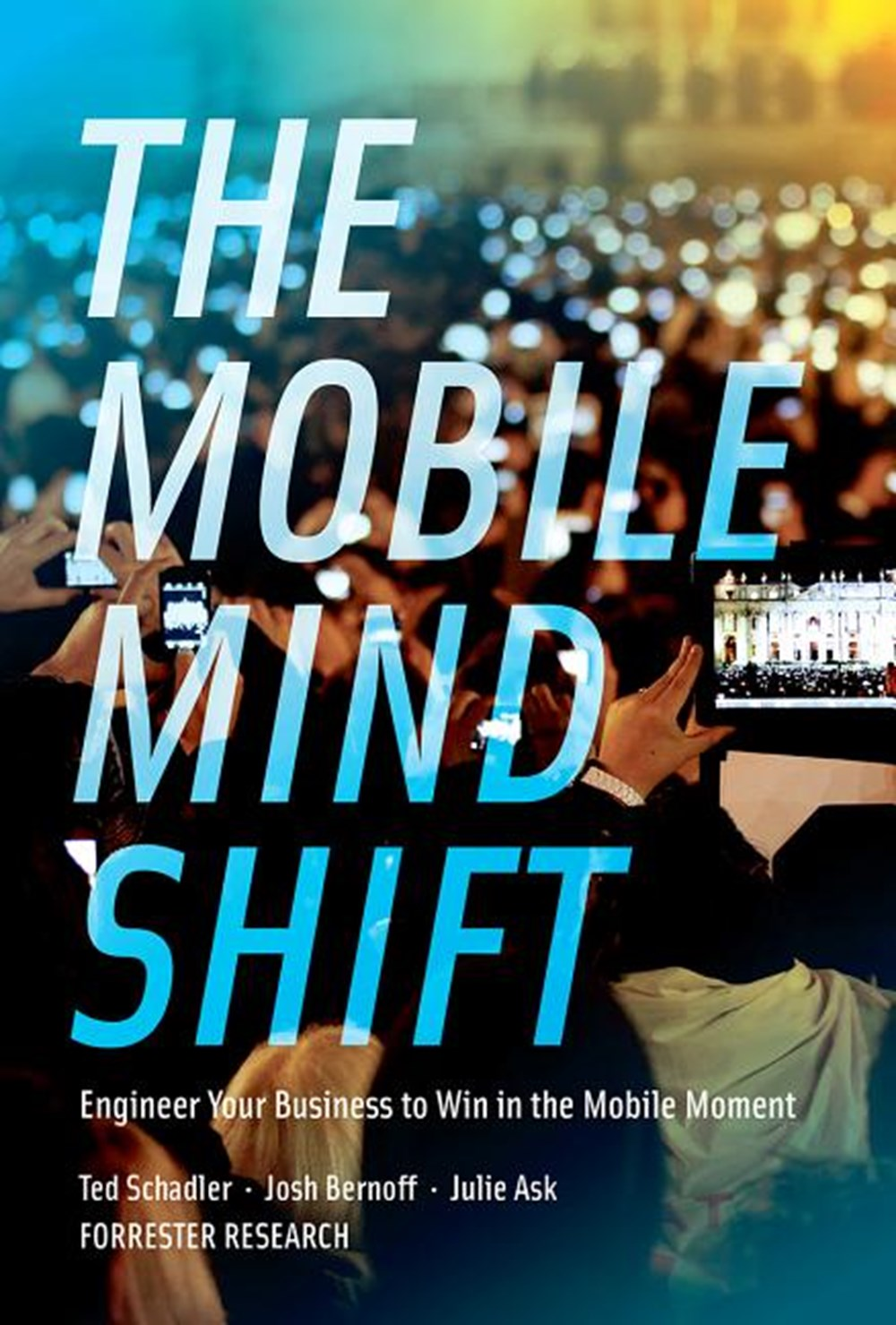 Mobile Mind Shift Engineer Your Business to Win in the Mobile Moment
