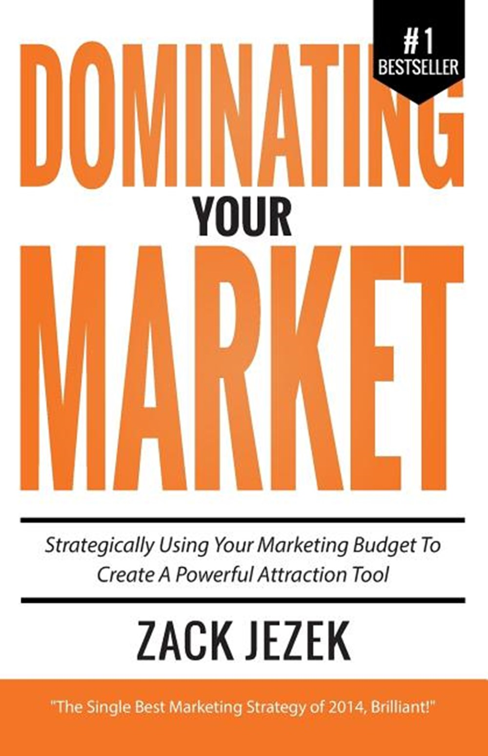 Dominating Your Market Strategically Using Your Marketing Budget to Create a Powerful Attraction Too
