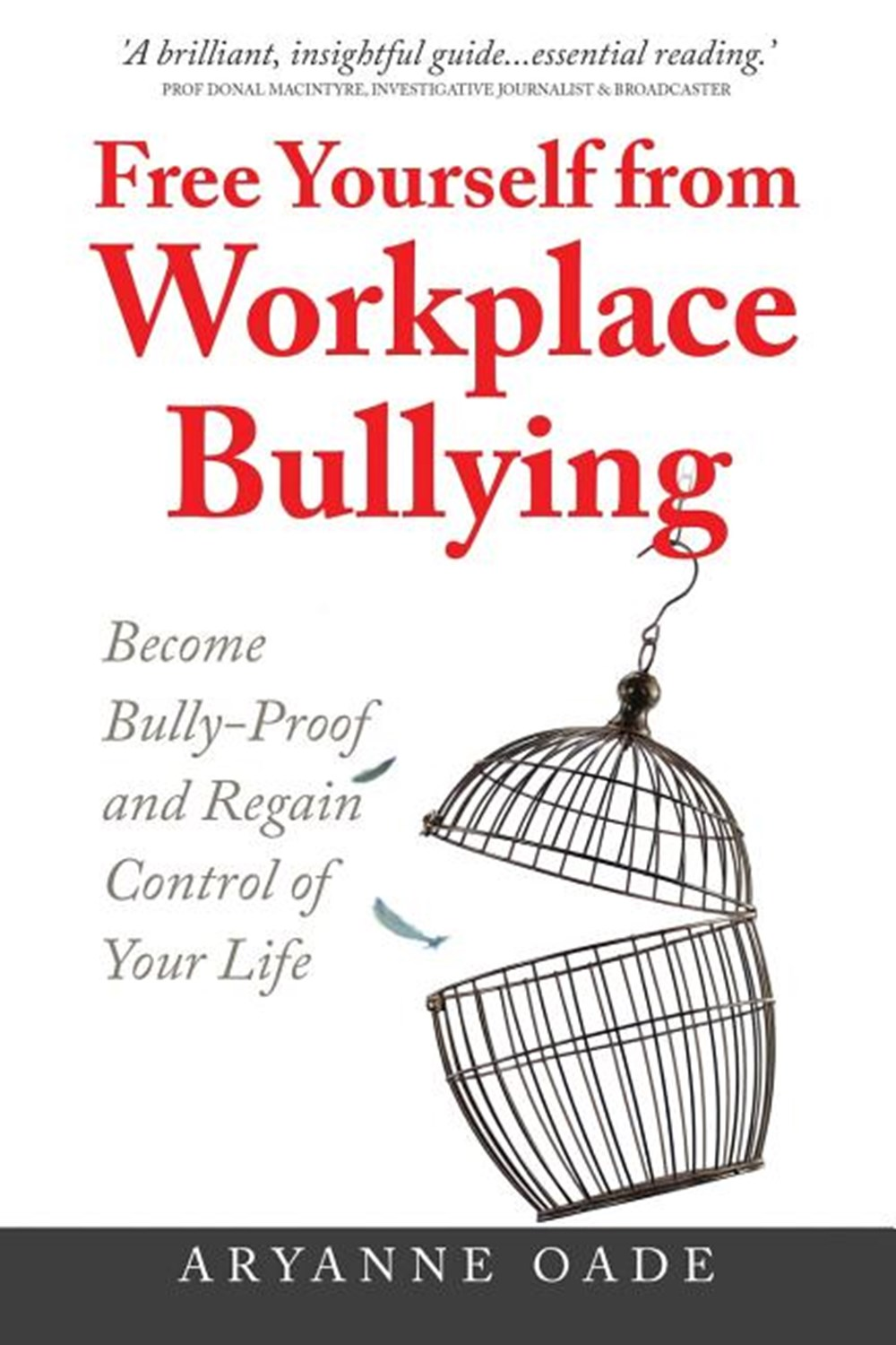 Free Yourself from Workplace Bullying Become Bully-Proof and Regain Control of Your Life