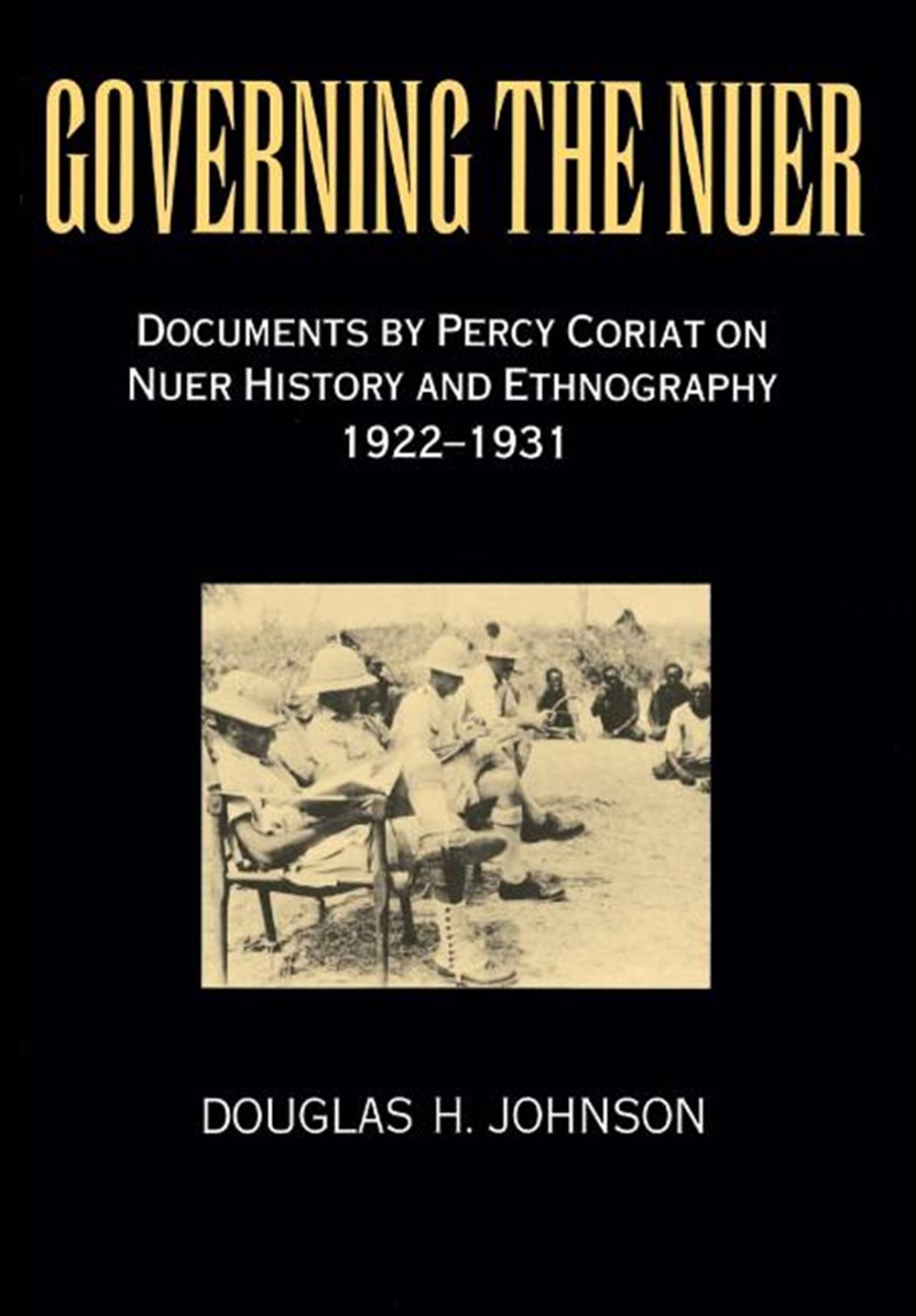 Governing the Nuer Documents by Percy Coriat on Nuer History and Ethnography 1922-1931