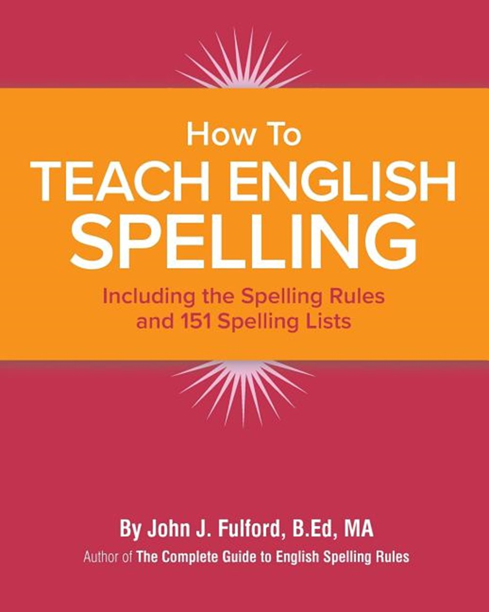 How to Teach English Spelling Including the Spelling Rules and 151 Spelling Lists