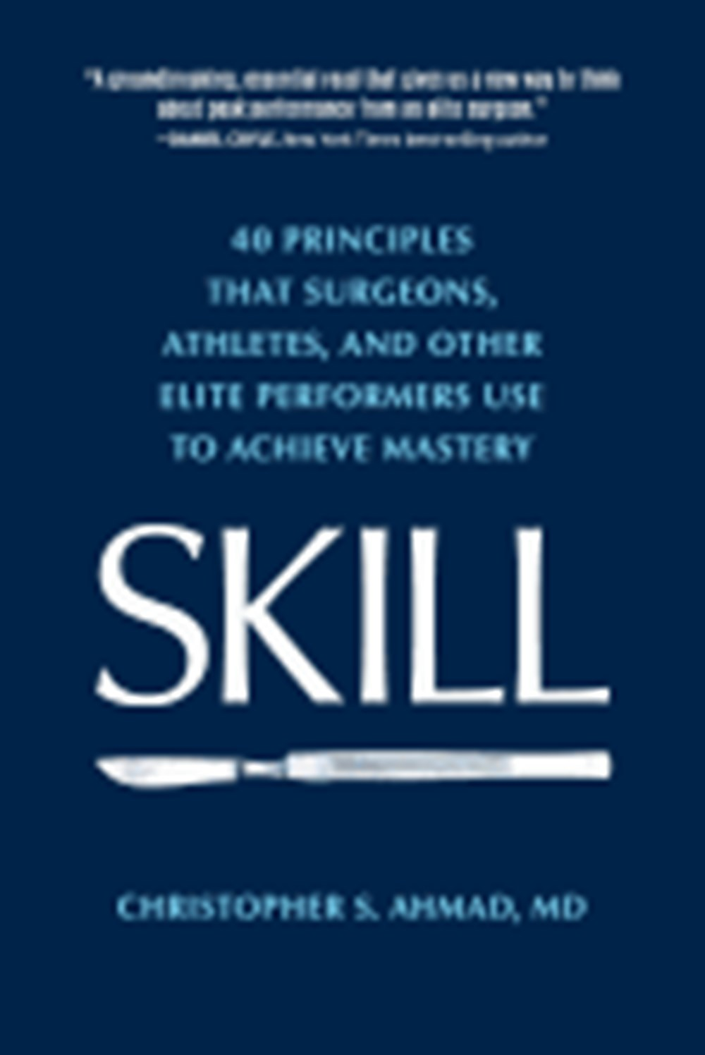 Skill 40 principles that surgeons, athletes, and other elite performers use to achieve mastery