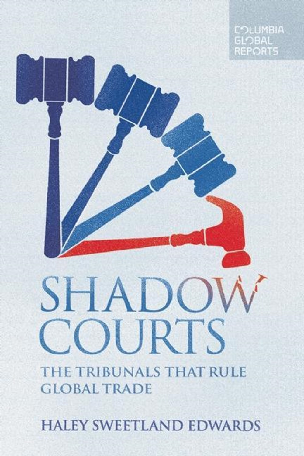 Shadow Courts The Tribunals That Rule Global Trade