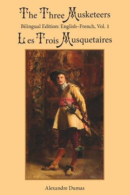 The Three Musketeers, Vol. 1: Bilingual Edition: English-French