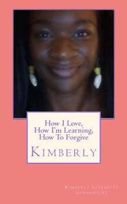 How I Love, How I'm Learning, How to Forgive: Kimberly