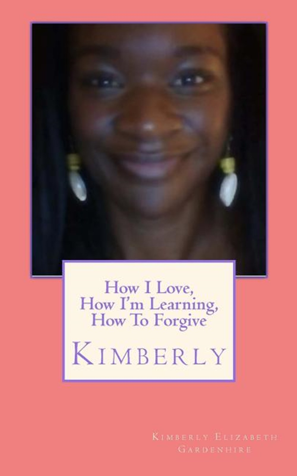 How I Love, How I'm Learning, How to Forgive Kimberly