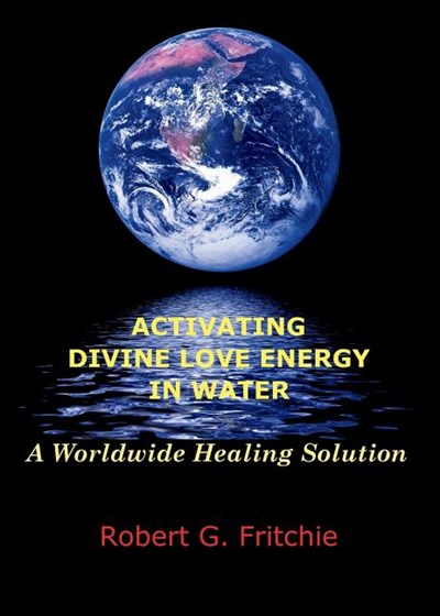 Activating Divine Love Energy in Water: A Worldwide Healing Solution
