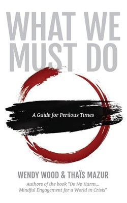 What We Must Do: A Guide for Perilous Times