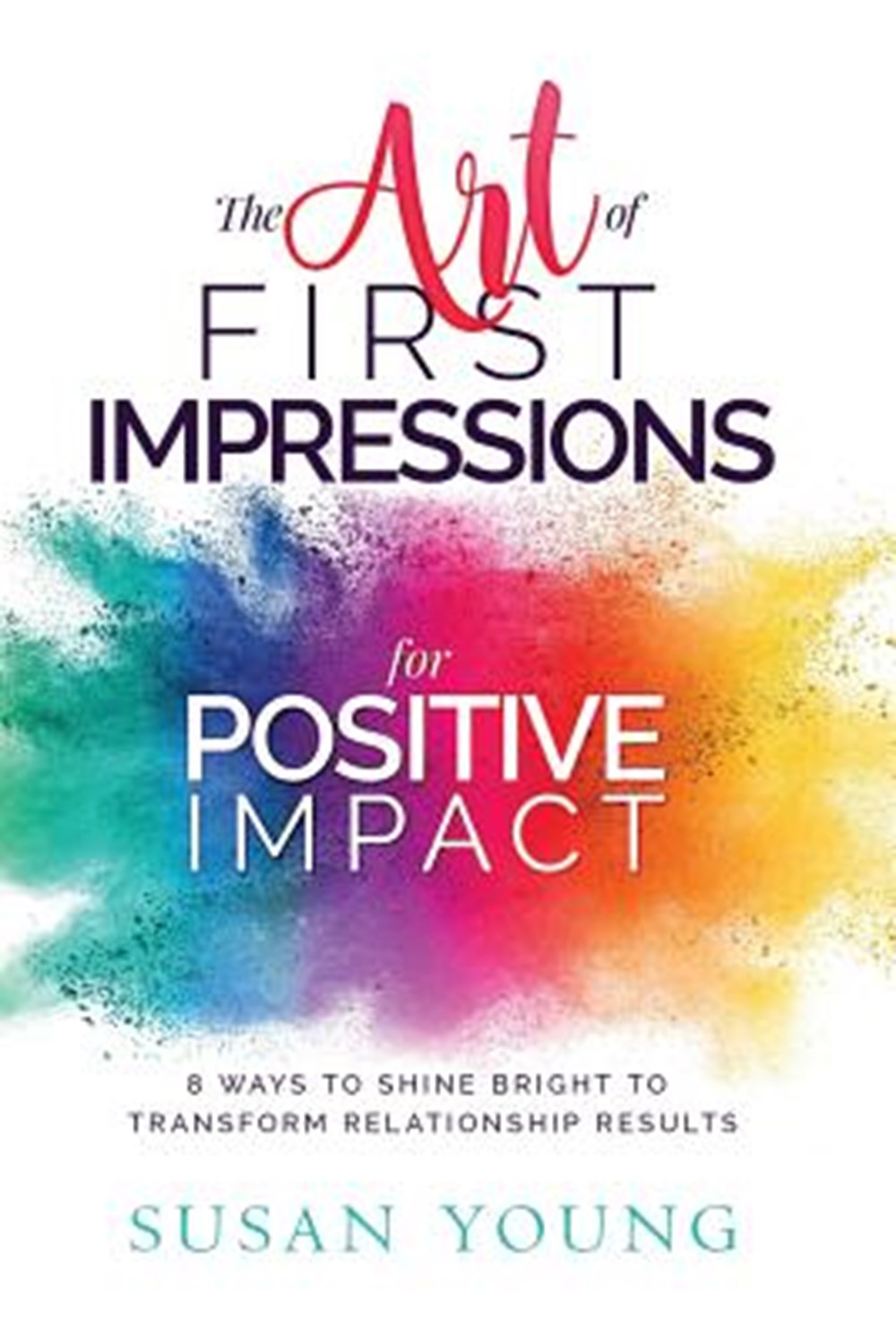 Art of First Impressions for Positive Impact 8 Ways to Shine Bright to Transform Relationship Result