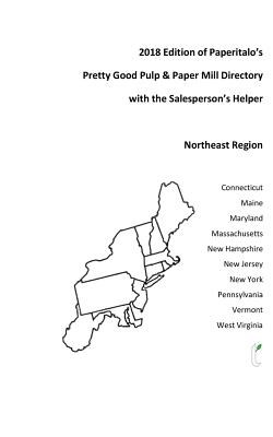 2018 Edition of Paperitalo's Pretty Good Pulp & Paper Mill Directory with the Salesperson's Helper: Northeast Region