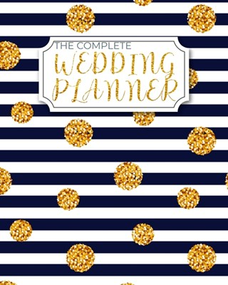The Complete Wedding Planner: Premium Bridal Planning Coordinator Organizer Complete Worksheets, Checklists, Guest Book, Budget Planning Workbook