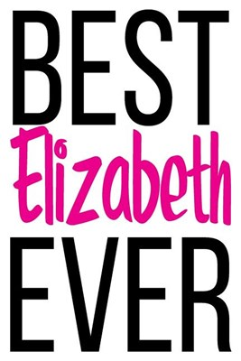 Best Elizabeth Ever: 6x9 College Ruled Line Paper 150 Pages