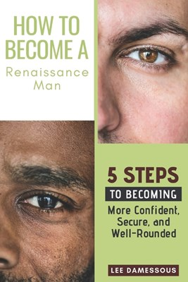 How to Become a Renaissance Man: 5 Steps to Becoming More Confident, Secure, and Well-Rounded