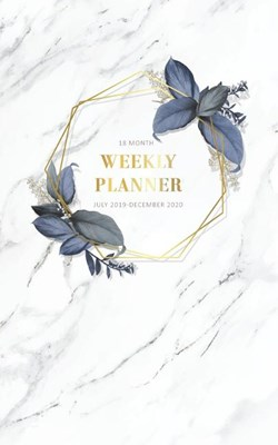 18 Month Weekly Planner 2019-2020: July 2019-December 2020 Planner Daily Planner Time Management Appointment Schedule Book Agenda Scheduler