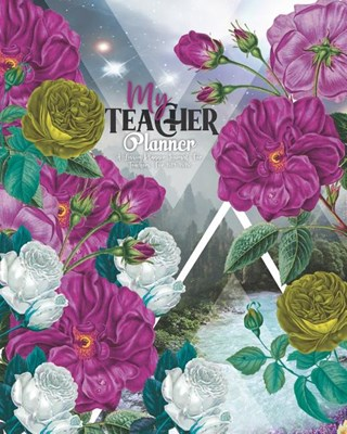 My Teacher Planner: A Lesson Planner Journal For Teachers For 2019-2020: Teacher Lesson Planner, Record Book, Organizer & Diary: Floral Co