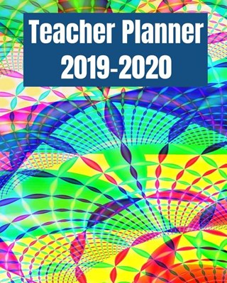 Teacher Planner 2019-2020: Academic Planners Calendar Daily, Weekly and Monthly July 2019- June 2020 Lesson Plan Books for Teachers and Homeschoo