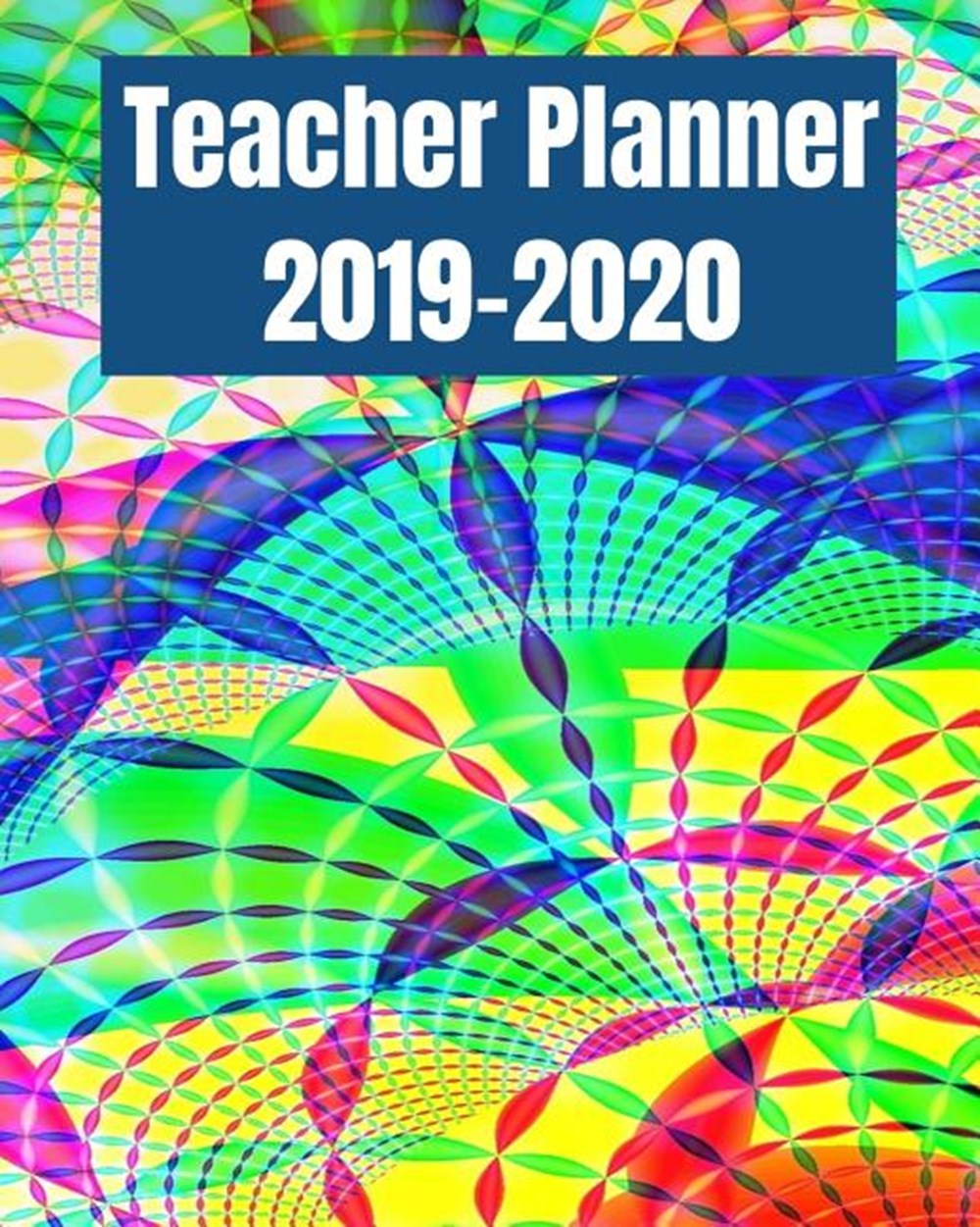 Teacher Planner 2019-2020 Academic Planners Calendar Daily, Weekly and Monthly July 2019- June 2020