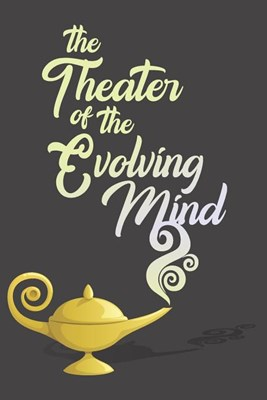 The Theater of the Evolving Mind