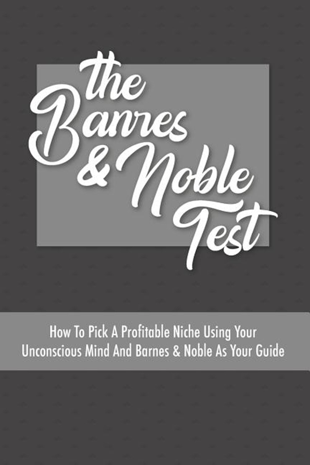 Barnes & Noble Test How To Pick A Profitable Niche Using Your Unconscious Mind And Barnes & Noble As
