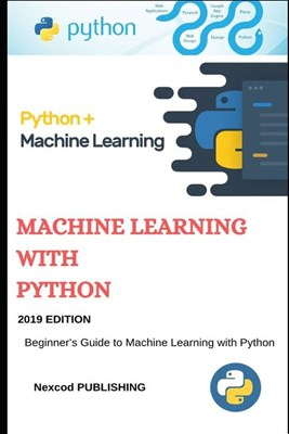 Machine Learning Python: Beginner's Guide to Machine Learning with Python. introduction to Machine Learning using python.