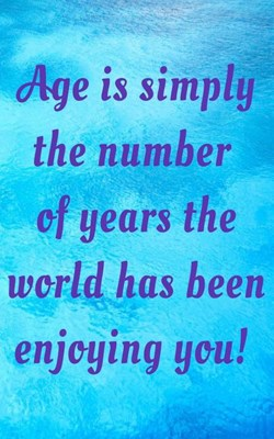 Age is simply the number of years the world has been enjoying you!: Fun Motivational 5X8 110 College Ruled Lined Pages Journal