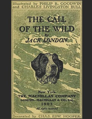 The Call of The Wild: A Fantastic Story of Action & Adventure (Annotated) By Jack London.