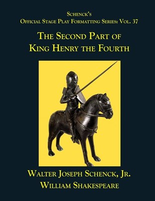 Schenck's Official Stage Play Formatting Series: Vol. 37 - The Second Part of King Henry the Fourth