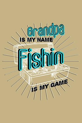 Grandpa Is My Name Fishin Is My Game: Blank Paper Sketch Book - Artist Sketch Pad Journal for Sketching, Doodling, Drawing, Painting or Writing