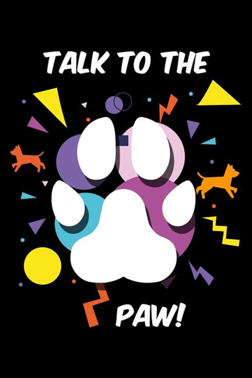 Talk To The Paw! Blank Paper Sketch Book - Artist Sketch Pad Journal for Sketching, Doodling, Drawin