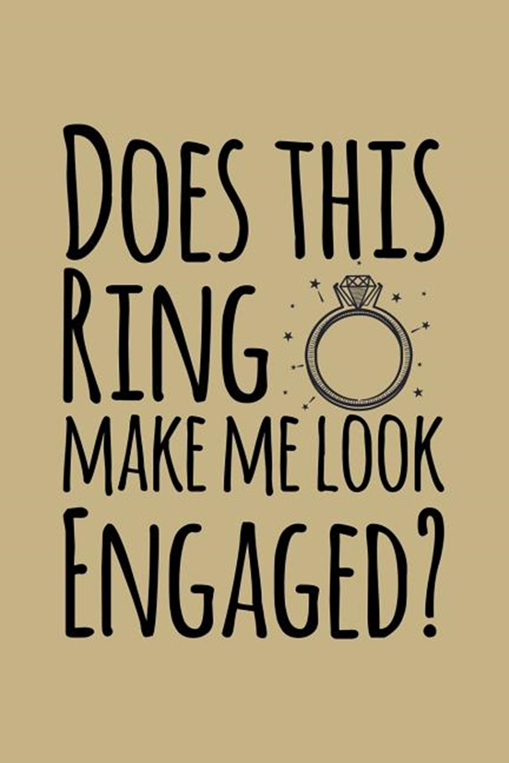 Does This Ring Makes Me Look Engaged Blank Paper Sketch Book - Artist Sketch Pad Journal for Sketchi