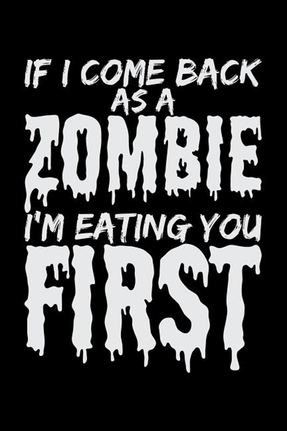 If I Come Back As Zombie I'm Eating You First Blank Paper Sketch Book - Artist Sketch Pad Journal fo
