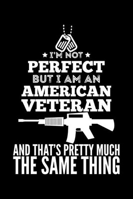 I'm Not Perfect But I Am An American Veteran And That's Pretty Much The Same Thing: Blank Paper Sketch Book - Artist Sketch Pad Journal for Sketching,