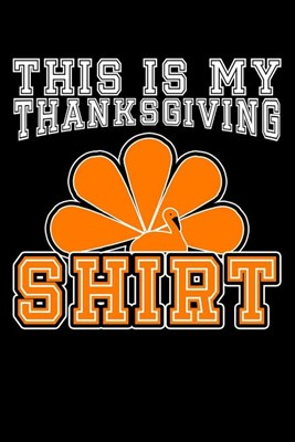 This Is My Thanksgiving Shirt: Blank Paper Sketch Book - Artist Sketch Pad Journal for Sketching, Doodling, Drawing, Painting or Writing