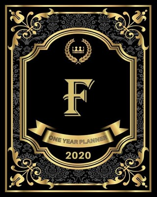 F - 2020 One Year Planner: Elegant Black and Gold Monogram Initials - Pretty Calendar Organizer - One 1 Year Letter Agenda Schedule with Vision B