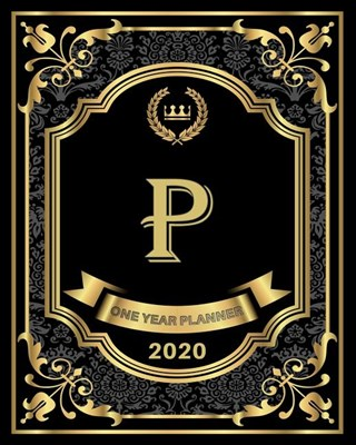 P - 2020 One Year Planner: Elegant Black and Gold Monogram Initials - Pretty Calendar Organizer - One 1 Year Letter Agenda Schedule with Vision B
