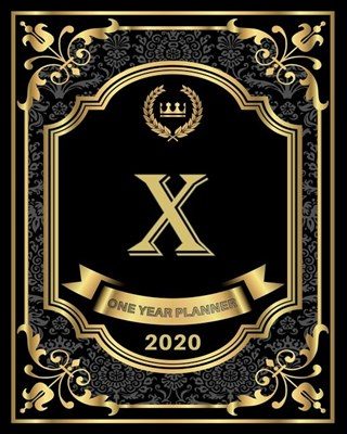 X - 2020 One Year Planner: Elegant Black and Gold Monogram Initials - Pretty Calendar Organizer - One 1 Year Letter Agenda Schedule with Vision B