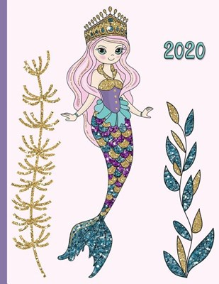 Glitter Mermaid in the Sea with Seaweed Kelp and Colorful Fish: 2020 Schedule Planner and Organizer / Weekly Calendar