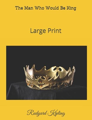 The Man Who Would Be King: Large Print
