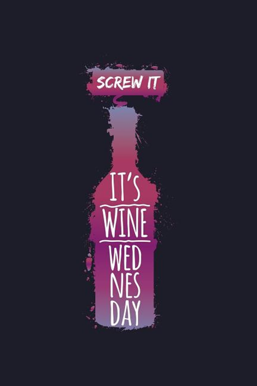 Screw It It's Wine Wednesday Blank Paper Sketch Book - Artist Sketch Pad Journal for Sketching, Dood