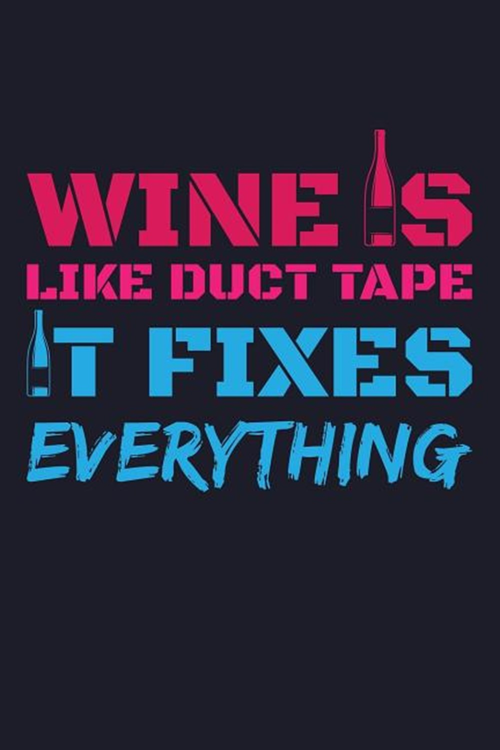 Wine Is Like Duct Tape It Fixes Everything Blank Paper Sketch Book - Artist Sketch Pad Journal for S