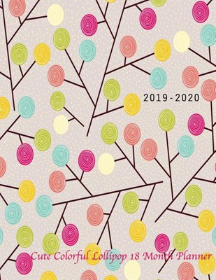 2019-2020 Cute Colorful Lollipop 18 month planner: July 2019 To December 2020 Calendar Schedule Organizer
