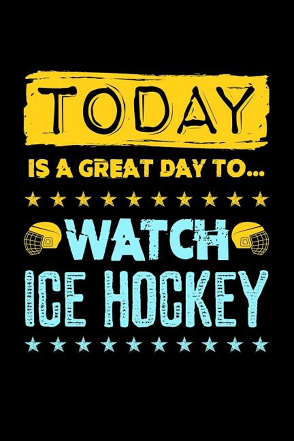 Today Is A Great Day To Watch Ice Hockey Blank Paper Sketch Book - Artist Sketch Pad Journal for Ske