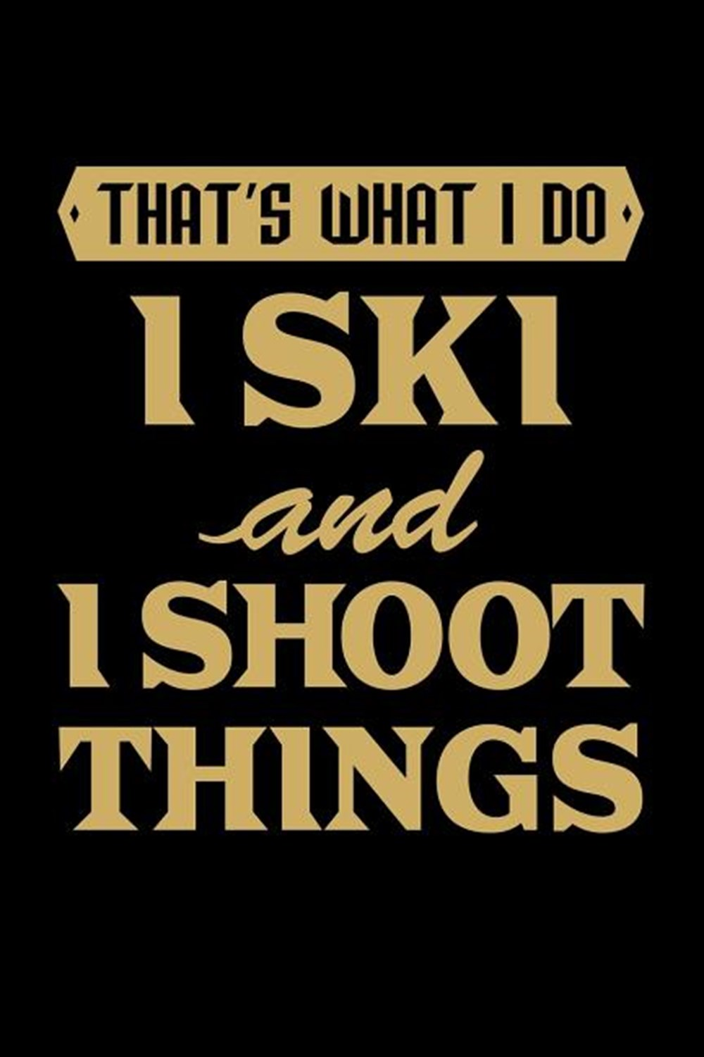 That'S What I Do I Ski And I Shoot Things Blank Paper Sketch Book - Artist Sketch Pad Journal for Sk